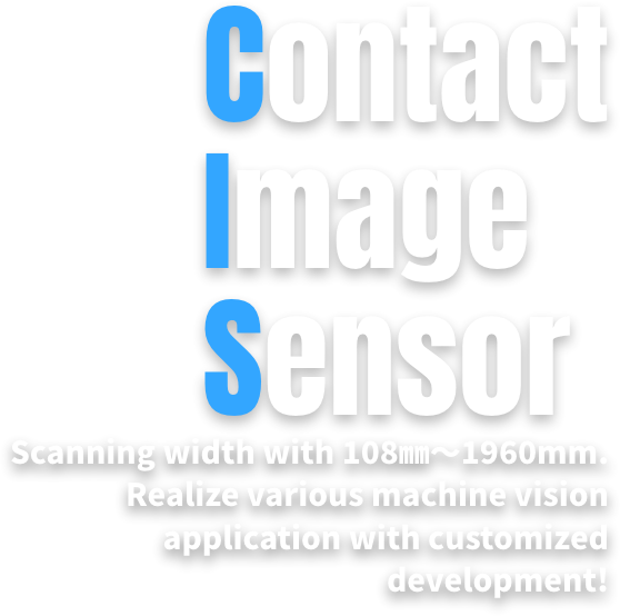Contact Image Sensor Scanning width with 108㎜~1960mm. Realize various machine vision application with customized development!